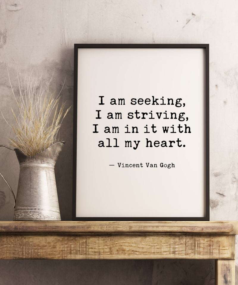 I am seeking, I am striving, I am in it with all my heart - Vincent Van Gogh  | Typography Print | Wall Decor | Inspirational Quote Art