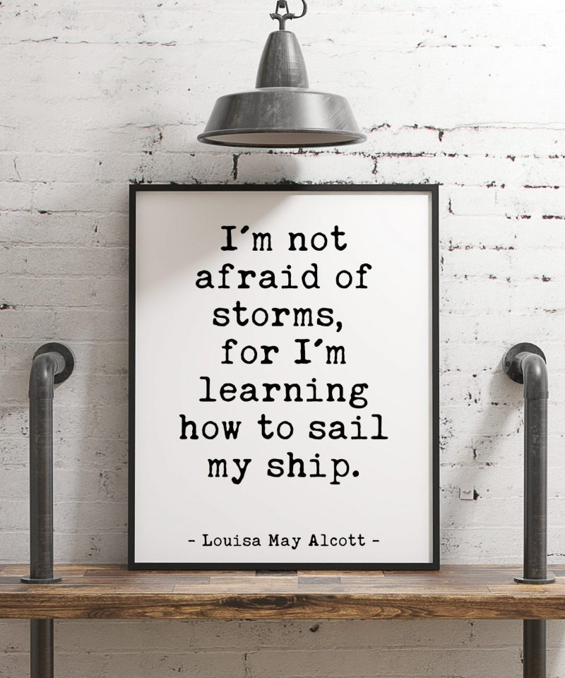 I'm not afraid of storms, for I'm learning how to sail my ship. Louisa May Alcott Quote | Home Wall Decor | Typography Wall Art
