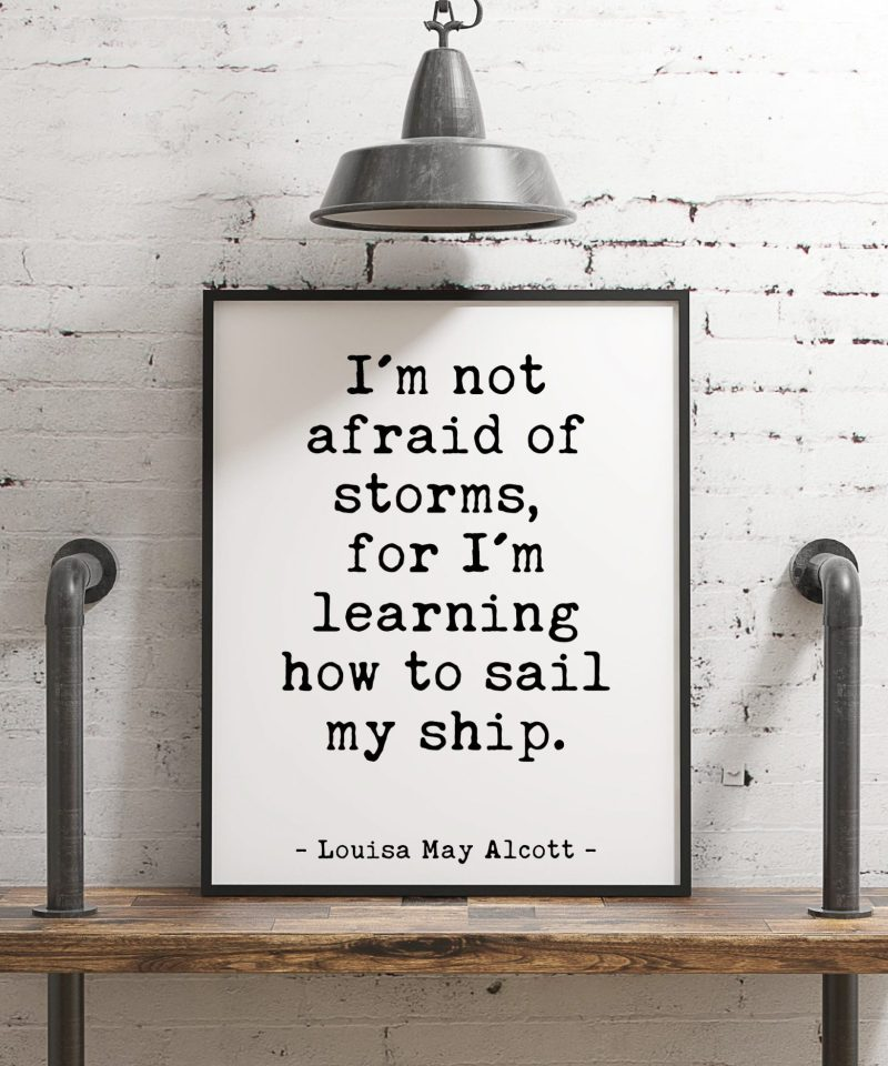 I'm not afraid of storms, for I'm learning how to sail my ship. Louisa May Alcott Quote   Home Wall Decor   Typography Wall Art