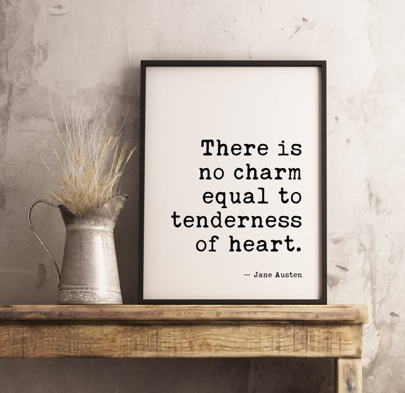 There Is No Charm Equal To Tenderness of Heart - Jane Austen   Typography Print - Home Wall Decor - Minimalist Decor - Wedding Gift
