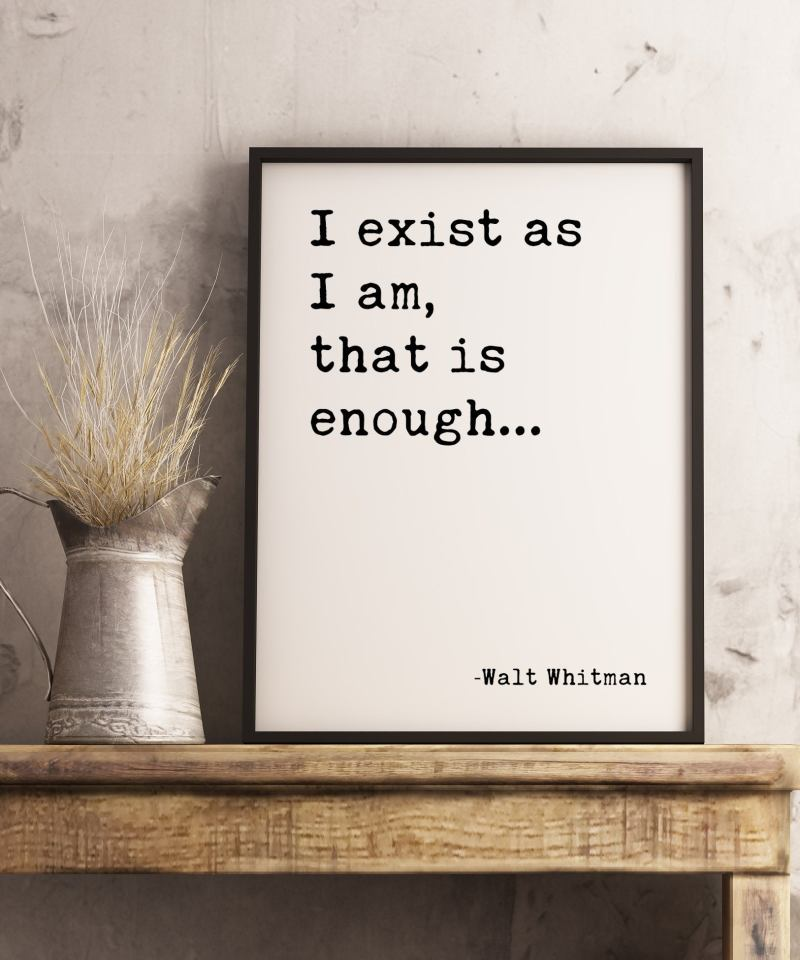I exist as I am, that is enough. - Walt Whitman Typography Print   Home Wall Decor   Minimalist Decor   Affirmation Quotes   Inspirational