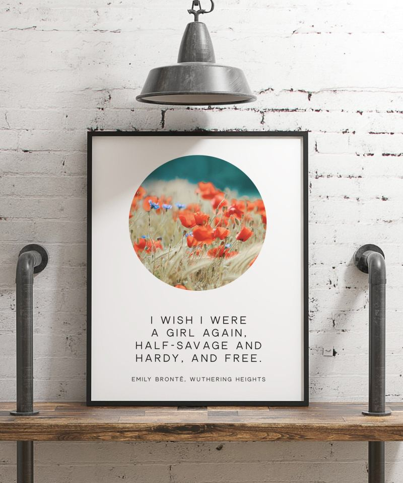 I wish I were a girl again, half savage and hardy, and free. - Emily Brontë, Wuthering Heights Typography Print // Book Quotes Art Print