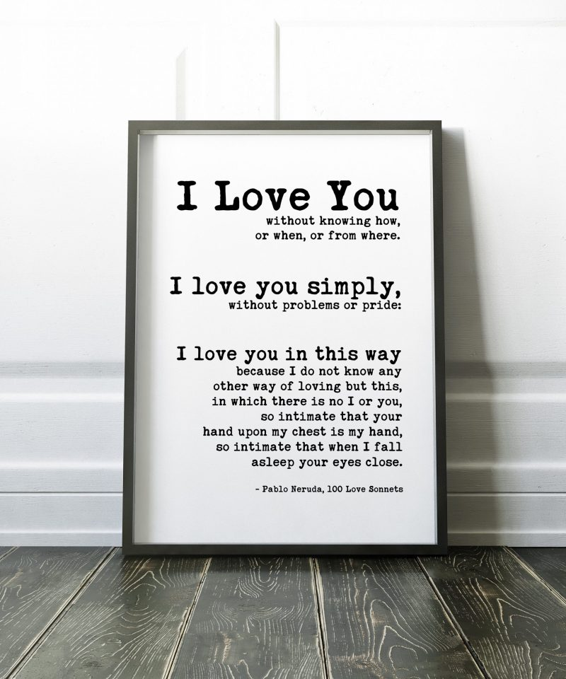 I Love You Without Knowing How - Pablo Neruda Typography Print // Anniversary Gift   Wedding Gift   Wedding Vow   Wedding Poem   100 Sonnets