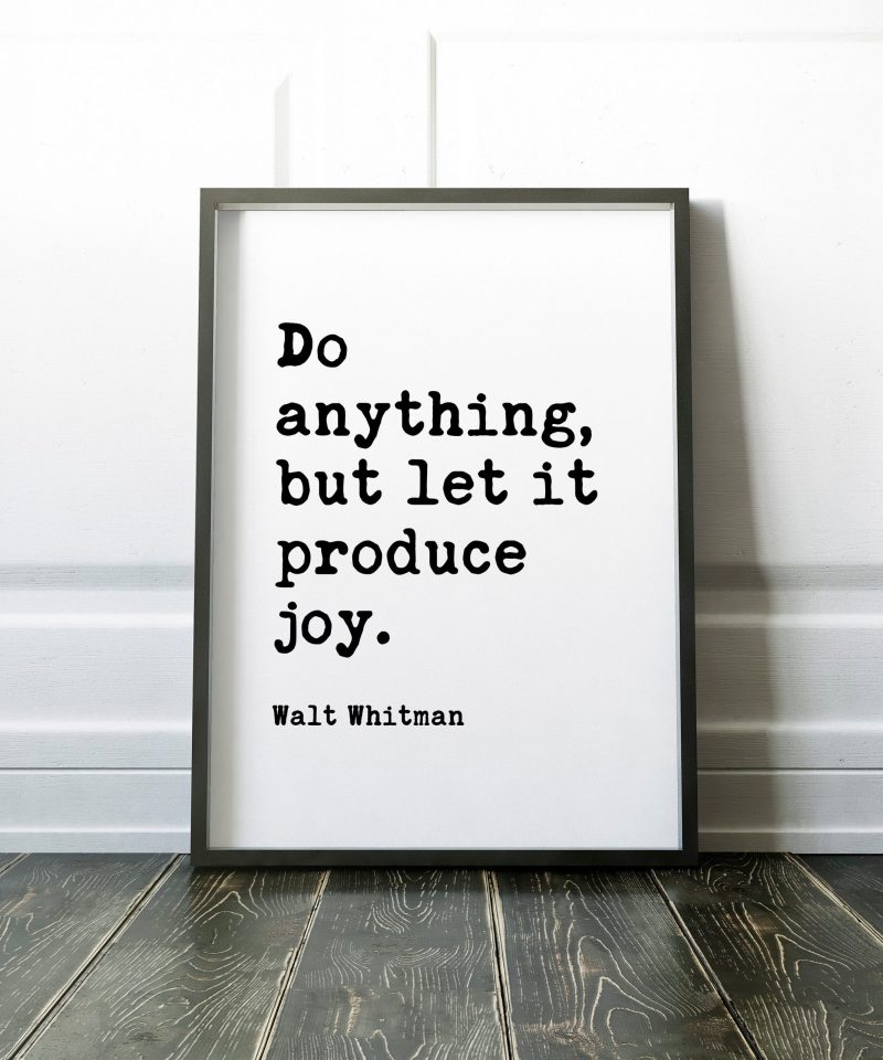 Do anything, but let it produce joy. – Walt Whitman, Leaves of Grass // Typography Print, Inspirational Quotes, Inspirational Quotes