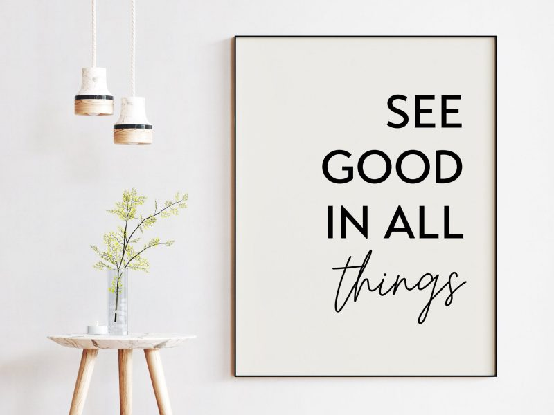 See Good In All Things Print // Inspirational Quote, Positive Quotes, Best Friend Gift, Gift for Family, Uplifting Quote, Inspiring Quotes