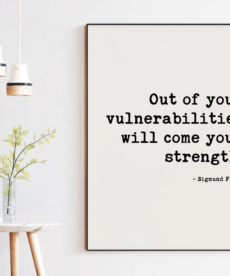 Out of your vulnerabilities will come your strength. -Sigmund Freud Quote Typography Art Print - Affirmation, Positive, Inspirational Quote