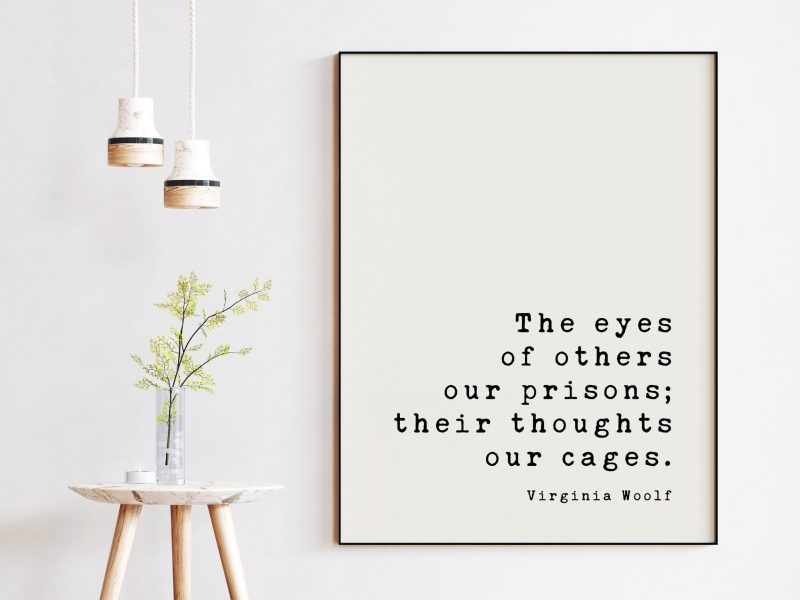 The eyes of others our prisons; their thoughts our cages. - Virginia Woolf, Minimalist Art Print, Confidence, Independence, Empowerment