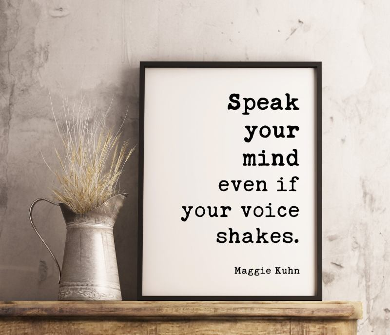 Speak your mind even if your voice shakes -Maggie Kuhn - Typography Art Print, Inspiirational Art, Activist Quote, Feminist Quote, Freedom