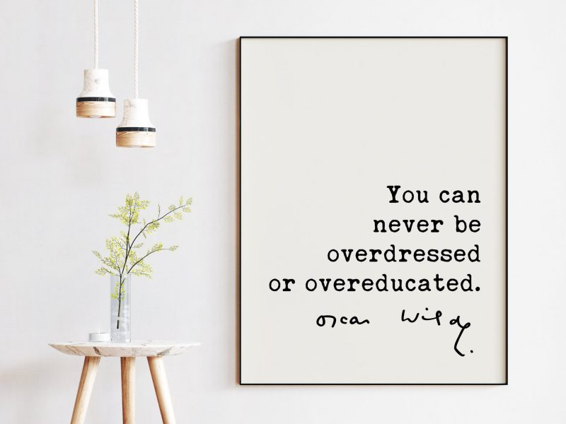 You can never be overdressed or overeducated. - Oscar Wilde Quote, Oscar Wilde Quote, Inspirational Quote, Education Quotes, Fashion Quotes