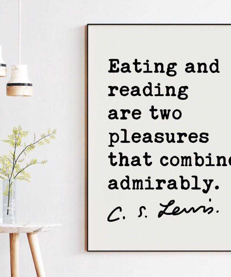 Eating and reading are two pleasures that combine admirably. ― C.S. Lewis Quote - Foodie Quotes, Book Lover Quotes, Reading Quotes