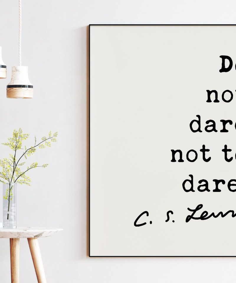 C.S. Lewis Quote - Do not dare not to dare. Art Print | Travel Quotes | Nursery Wall Art | Entrepreneur Wall Art | Adventure Art