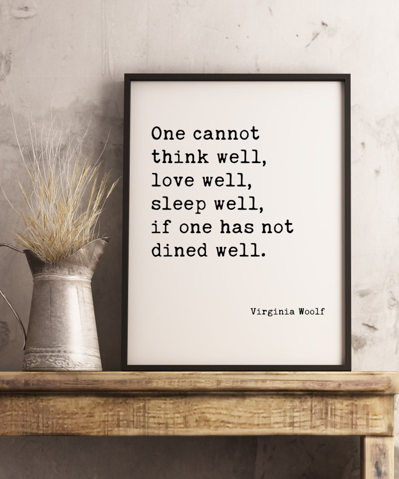One Cannot Think Well, Love Well, Sleep Well, If One Has Not Dined Well - Virginia Woolf Typography Print | Home Wall Decor | Kitchen Decor