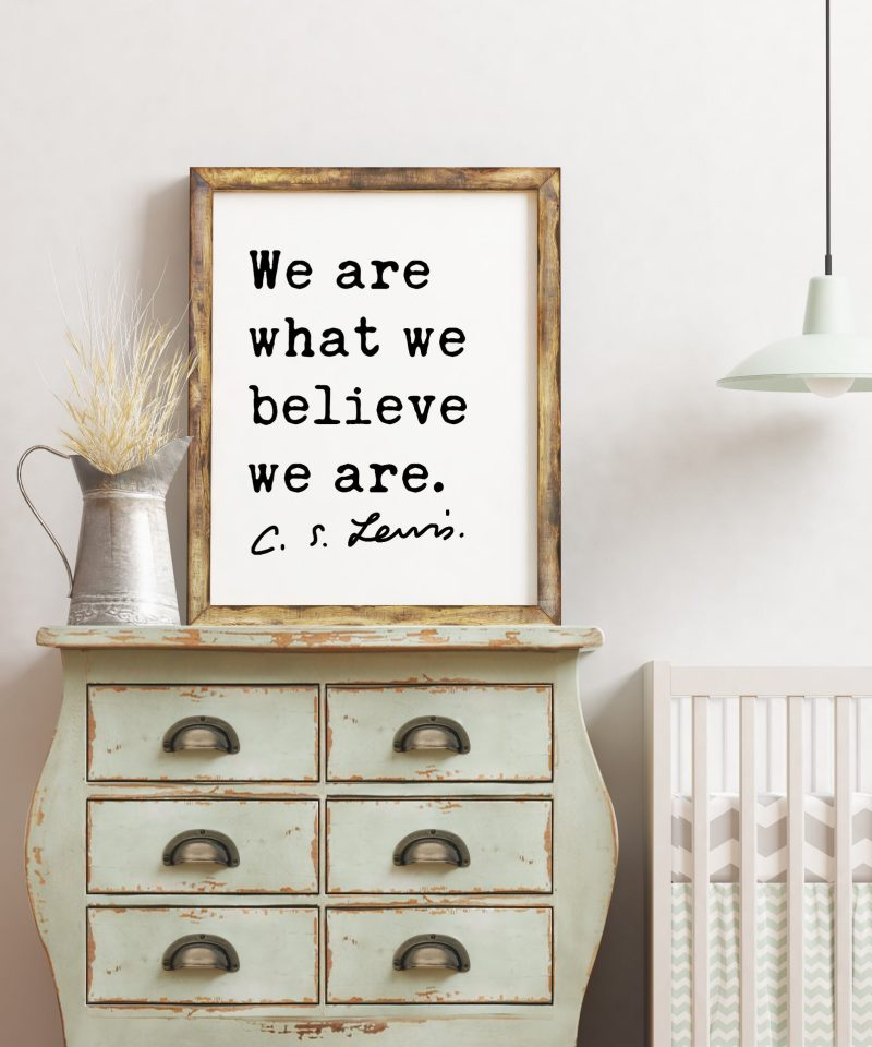 C.S. Lewis Quote We Are What We Believe We Are. Art Print | Inspirational | Encouragement | Personal Growth