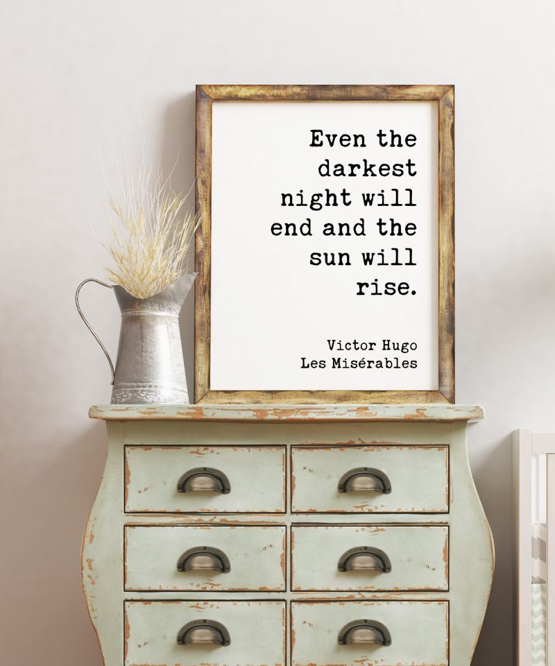 Even the darkest night will end and the sun will rise. - Victor Hugo, Les Misérables Quote Print Art, Optimism, Encouragement