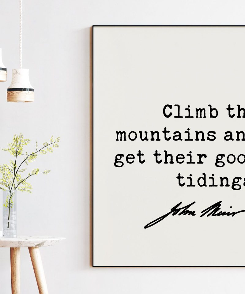 John Muir Quote - Climb the mountains and get their good tidings.  Art Print - Nature Lover - Environmentalist - John Muir Quote