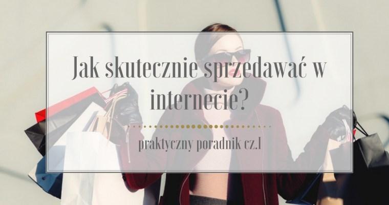 Jak skutecznie sprzedawać w internecie? – praktyczny poradnik cz. I