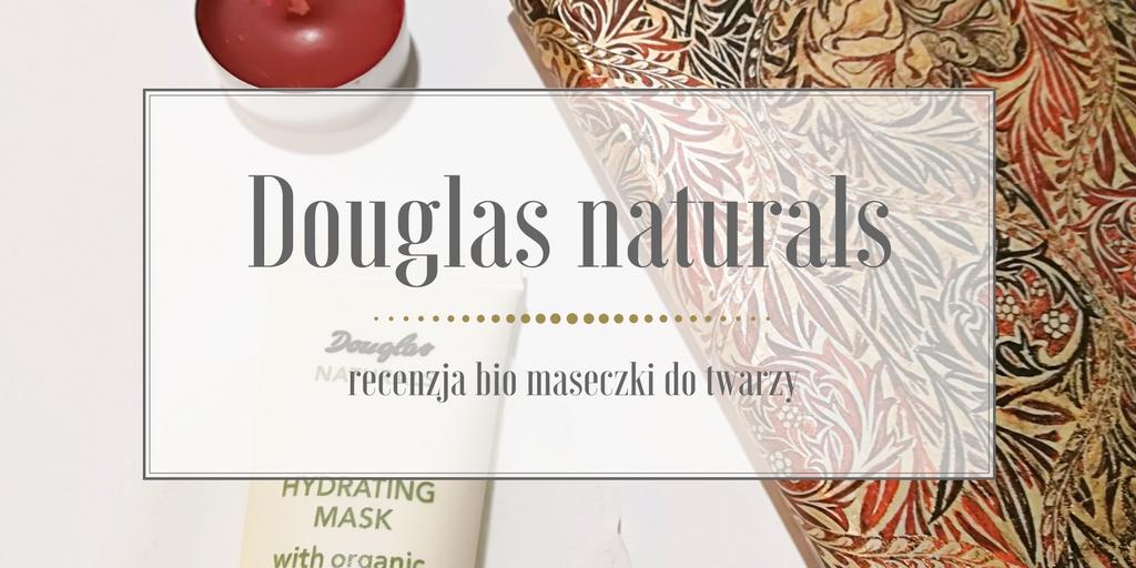 Douglas naturals recenzja nawilżającej maseczki do twarzy.