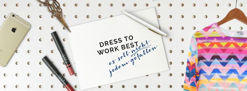 DRESS TO WORK BEST, ODER SICH KLEIDEN UM NICHT ZU GEFALLEN. Mode instrumentalisieren by minimalistmuss.com