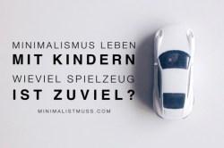 Minimalismus leben mit Kindern - wieviel Spielzeug ist zuviel?
