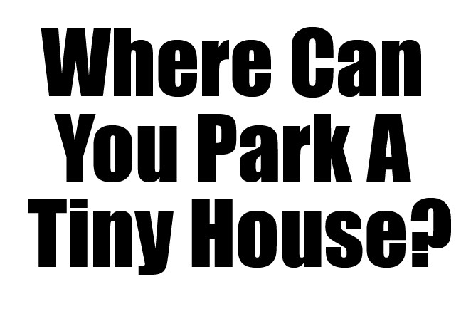 Where Can You Park A Tiny House MiniMotives