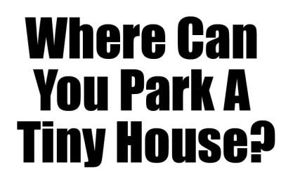 Where do I park my tiny house Archives MiniMotives