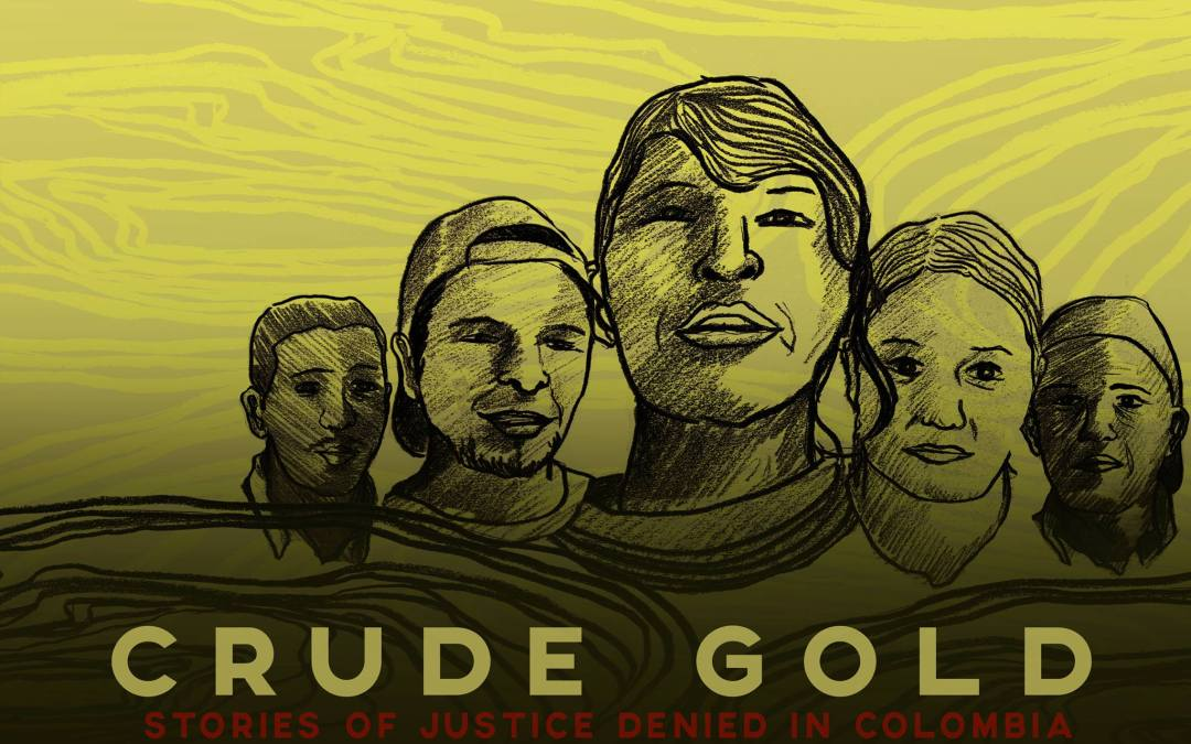 UPDATE: Crude Gold: Stories of Justice Denied in Colombia