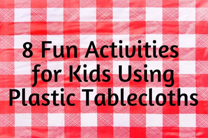 8 Kids Activities Using Plastic Tablecloths