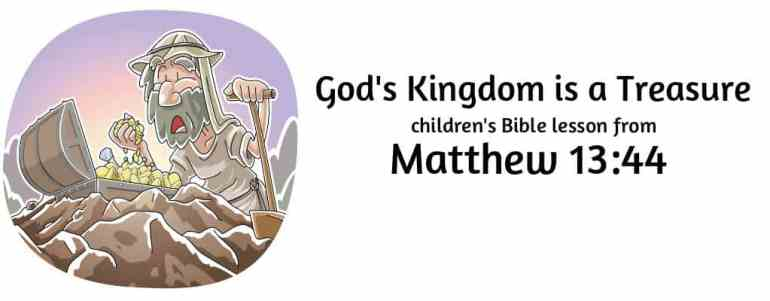 The Kingdom of Heaven is like a Treasure, Matthew 13:44 Bible Lesson