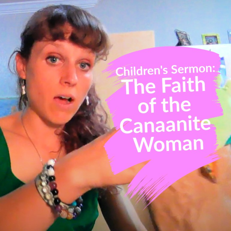 Children's Sermon - Jesus and faith of the Canaanite Woman