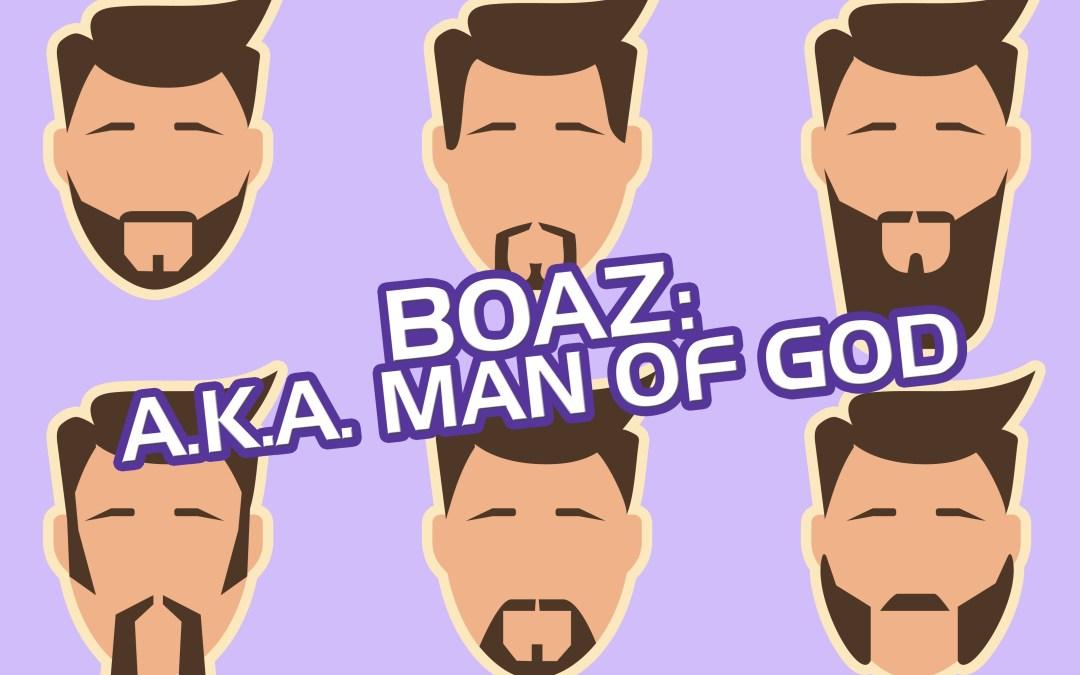 Boaz: AKA Man of God