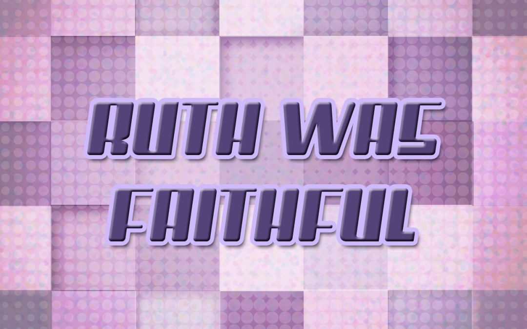'Ruth was Faithful' Children's Lesson (Ruth 1:1-18)
