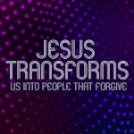 'Jesus Transforms us into People that Forgive' Childrens Lesson