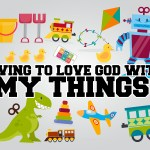 'Living to Love God with My Things' Sunday School Lesson (Mark 12:41-44)