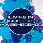 'Living in the Power of the Holy Spirit in MY NEIGHBORHOOD' Lesson