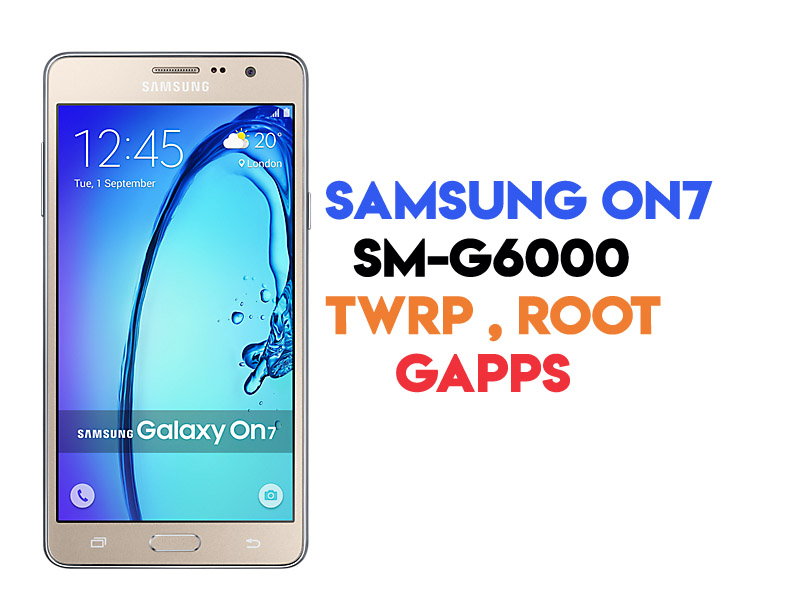 How to Root Samsung On7 SM-G6000 and Install Gapps