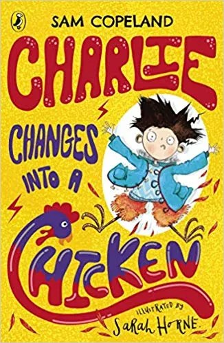 Charlie Changes Into a Chicken by Sam Copeland and Sarah Horne (Puffin)