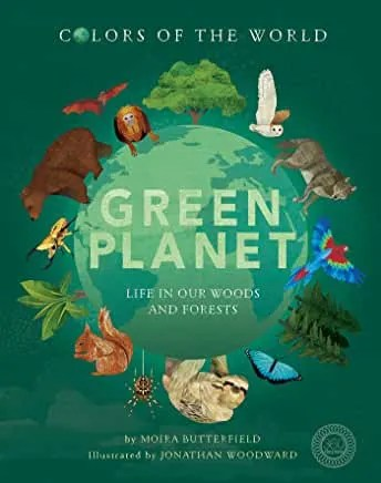 Green Planet: Life In Our Woods and Forests by Moira Butterfield and Jonathan Woodward (Little Tiger)