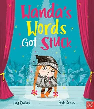 Wanda's Words Got Stuck by Lucy Rowland and Paula Bowles (Nosy Crow)