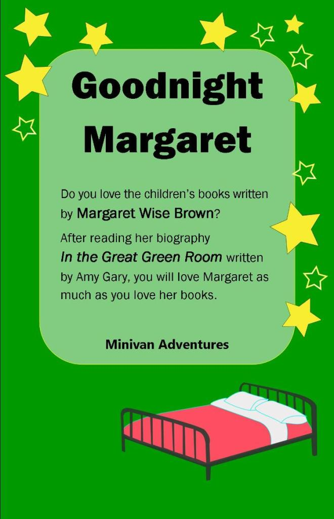 In Amy Gary's book titled In the Great Green Room, you will learn about and come to love Margaret Wise Brown, author of Goodnight Moon.