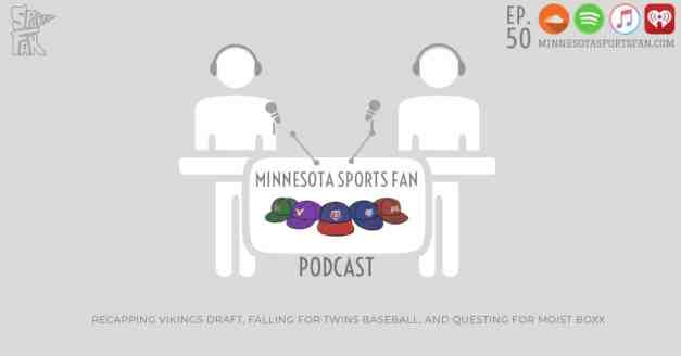 Ep. 50: Recapping Vikings Draft, Falling For Twins Baseball, and Questing for Moist Boxx