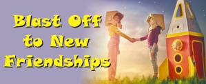 Blast Off to new Friendships