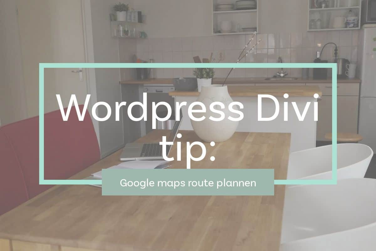 Divi WordPress Quick tip: Google maps route plannen
