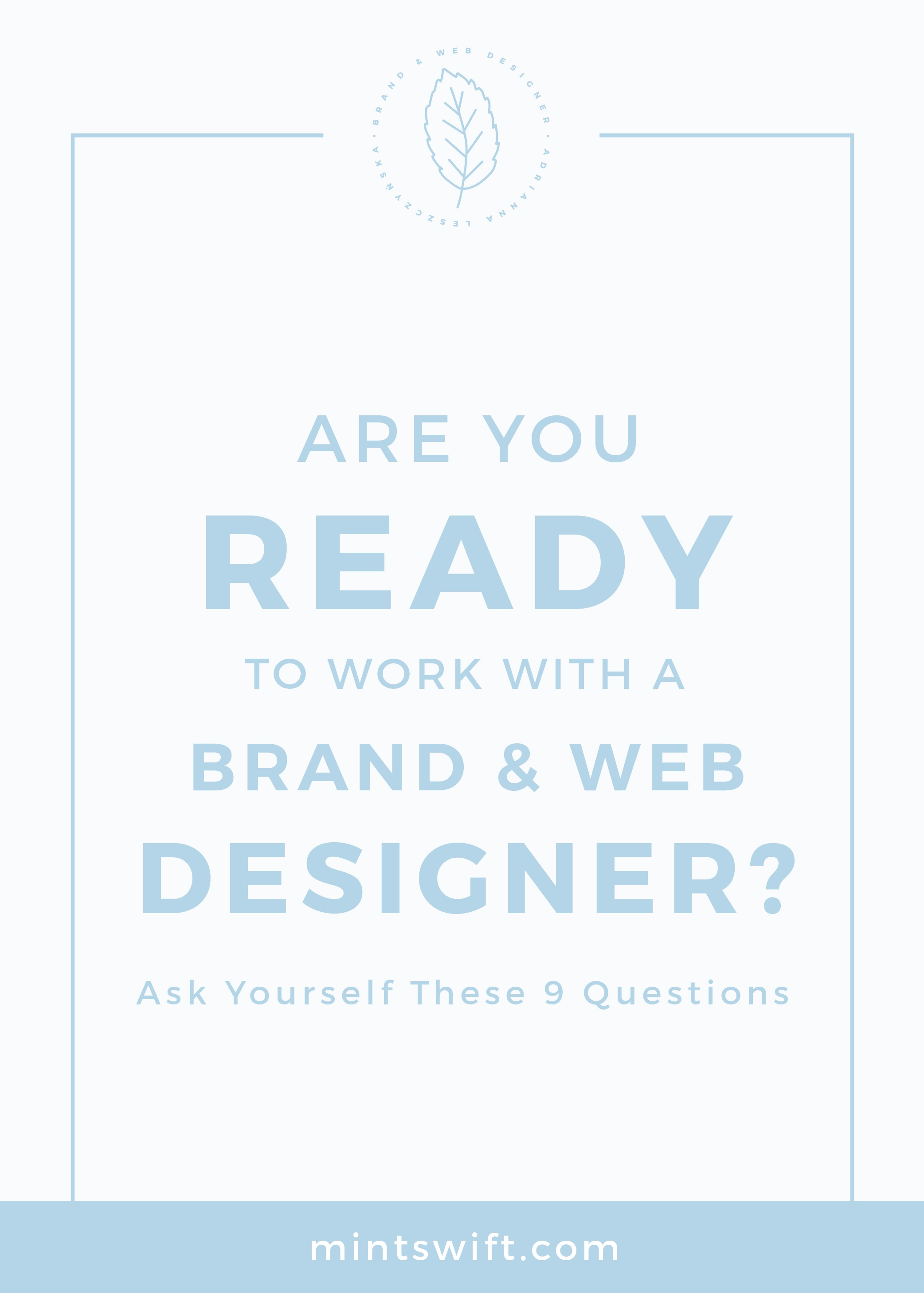 Are You Ready to Work With a Brand & Web Designer Ask Yourself These 9 Questions MintSwift