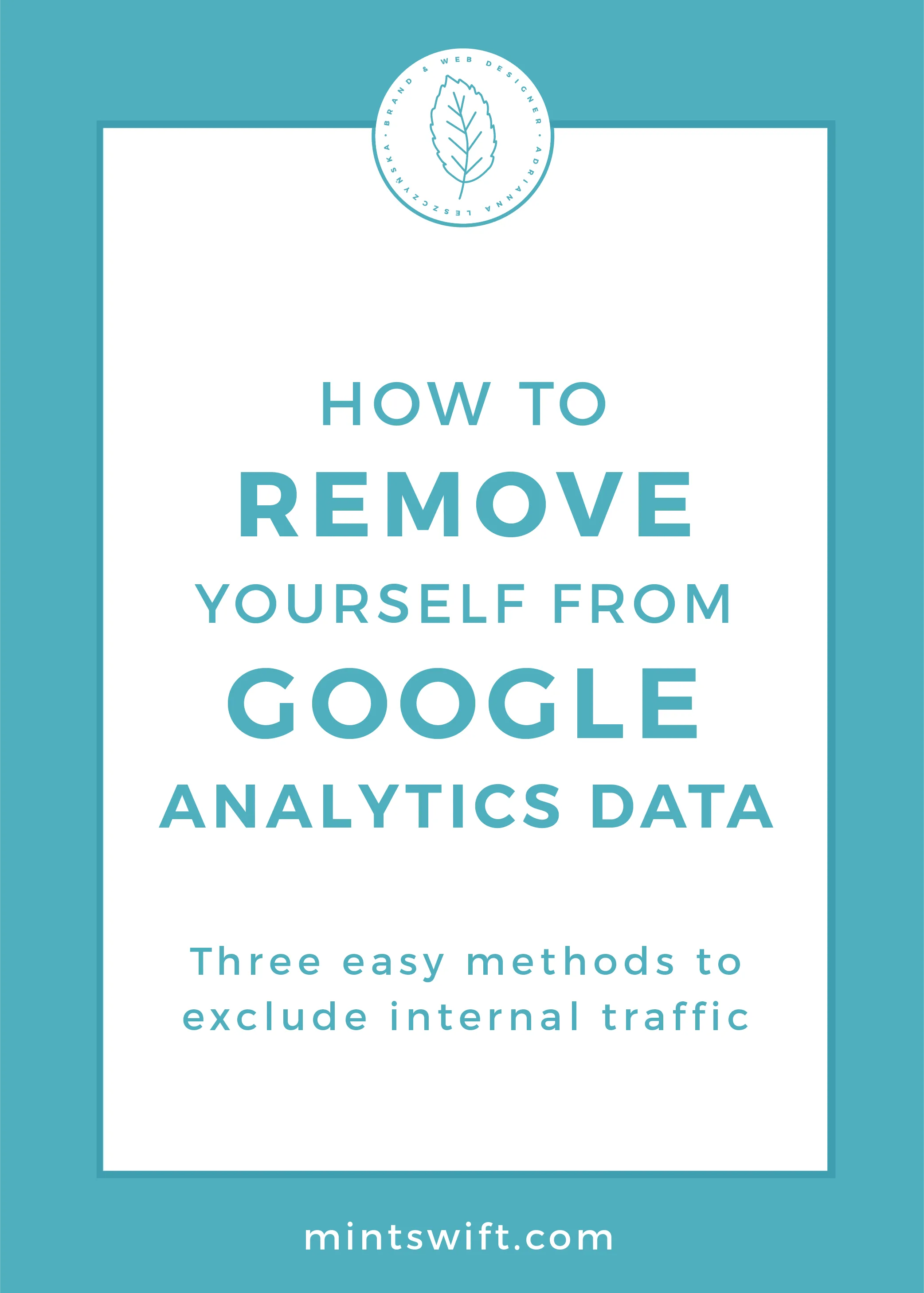How to Remove Yourself from Google Analytics Data. Three Easy Methods to Exclude Internal Traffic by MintSwift