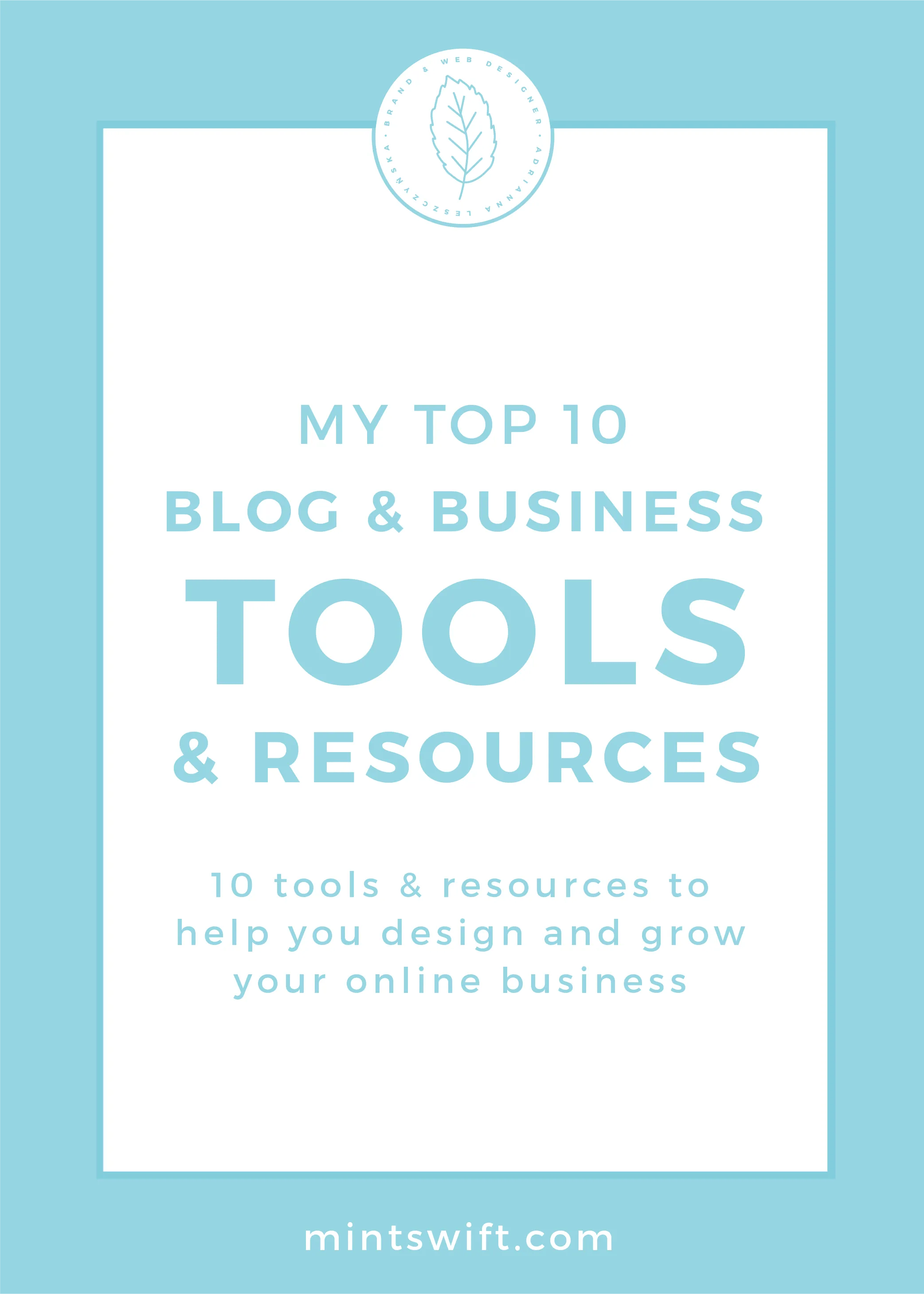 My Top 10 Blog & Business Tools & Resources. 10 Tools & Resources to Help You Design and Grow Your Online Business by MintSwift