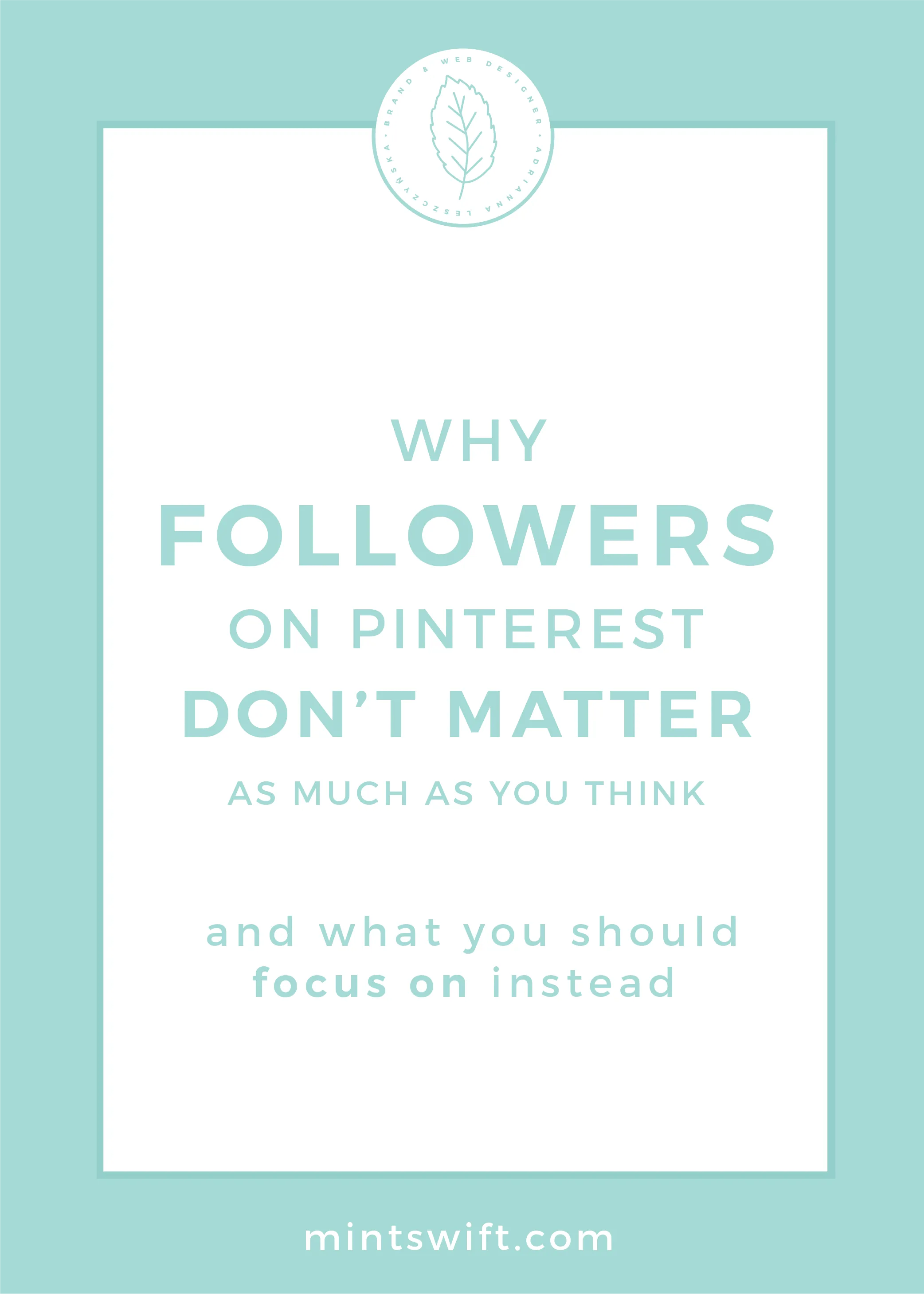 Why Followers on Pinterest Don't Matter as Much as You Think & What You Should Focus on Instead by MintSwift