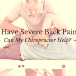 I Have Severe Back Pain: Can My Chiropractor Help?