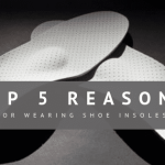 Top 5 Reasons for Wearing Shoe Insoles