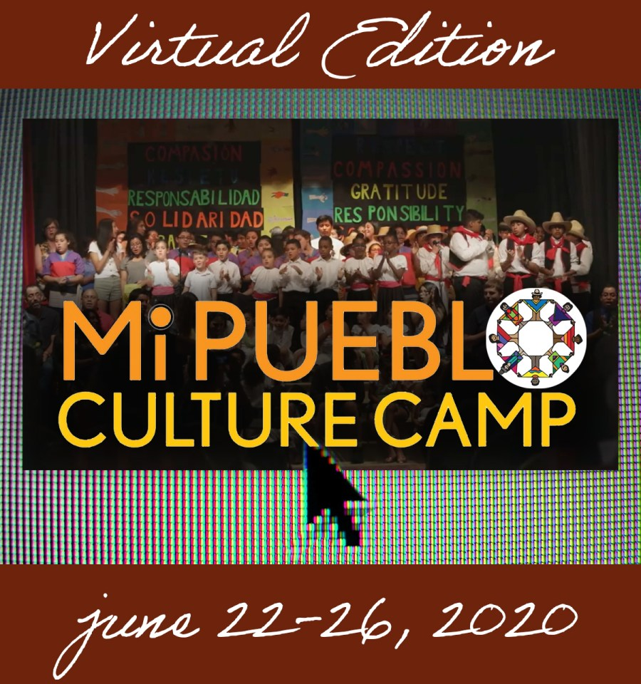 Mi Pueblo Culture Camp will be virtual in 2020. Sign up for the online event being held June 22-26, 2020.
