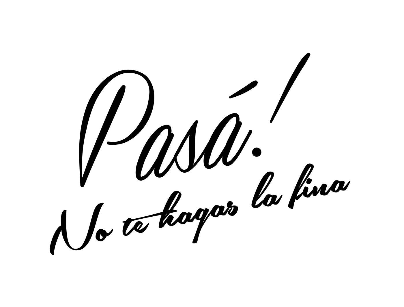 Pasa No Te Hagas La Fina